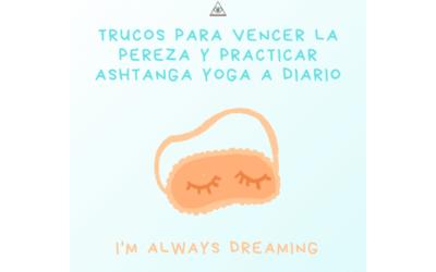 Trucos para vencer la pereza y practicar ashtanga yoga a diario