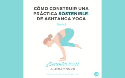 Cómo construir una práctica sostenible de ashtanga yoga [parte1]